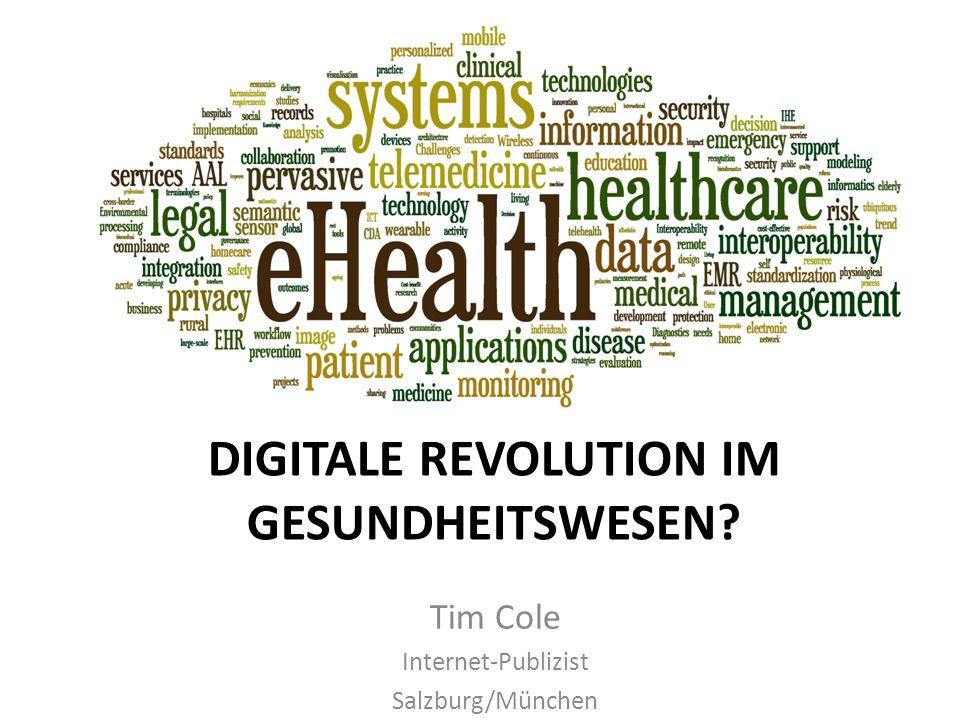 DIGITALE REVOLUTION IM GESUNDHEITSWESEN? Tim Cole Internet-Publizist Salzburg/München