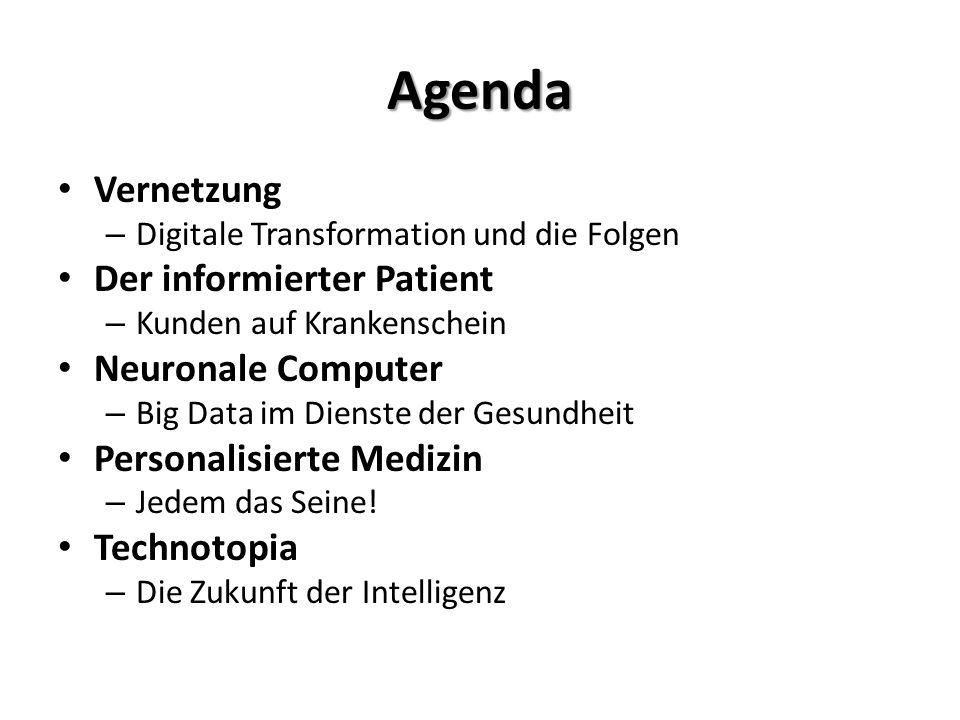Agenda Vernetzung – Digitale Transformation und die Folgen Der informierter Patient – Kunden auf Krankenschein Neuronale Computer – Big Data im Dienst