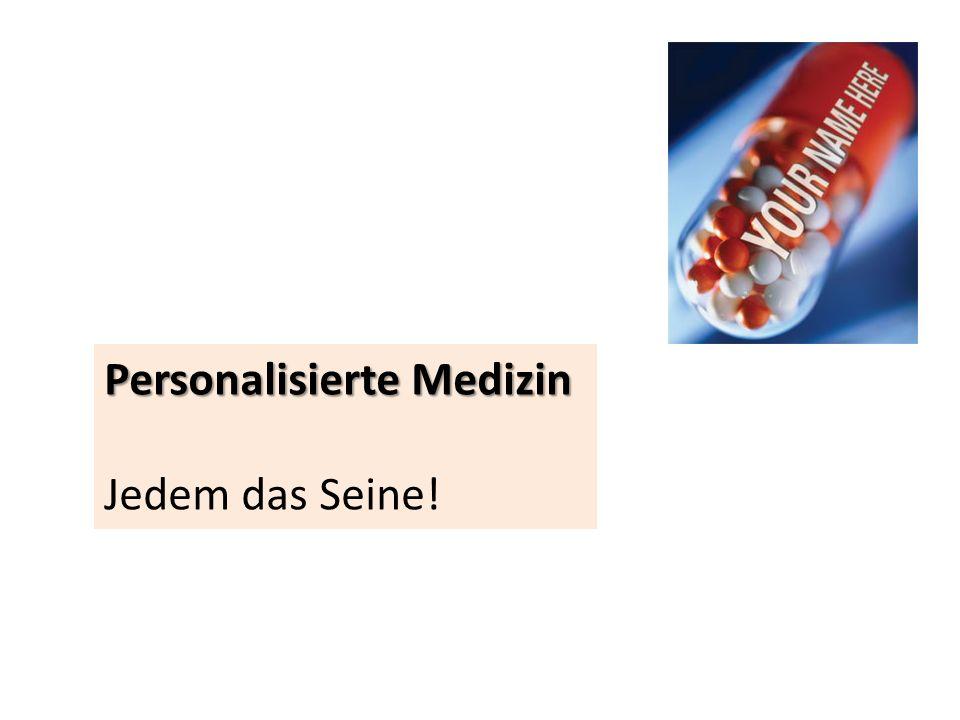Personalisierte Medizin Jedem das Seine!