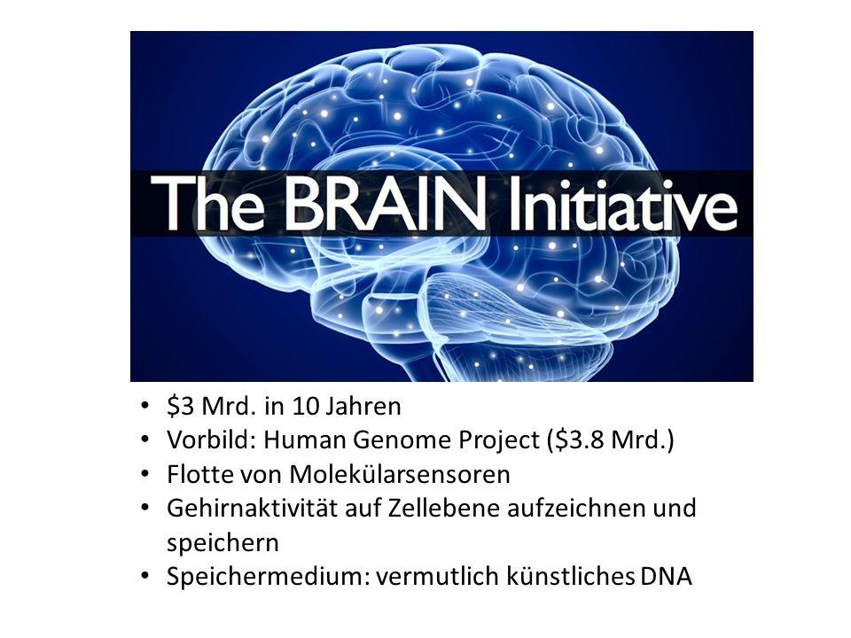 $3 Mrd. in 10 Jahren Vorbild: Human Genome Project ($3.8 Mrd.) Flotte von Molekülarsensoren Gehirnaktivität auf Zellebene aufzeichnen und speichern Sp