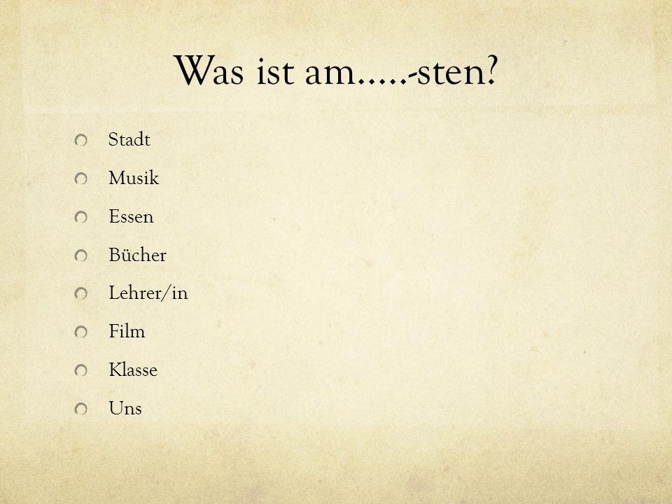 Was ist am.....-sten Stadt Musik Essen Bücher Lehrer/in Film Klasse Uns