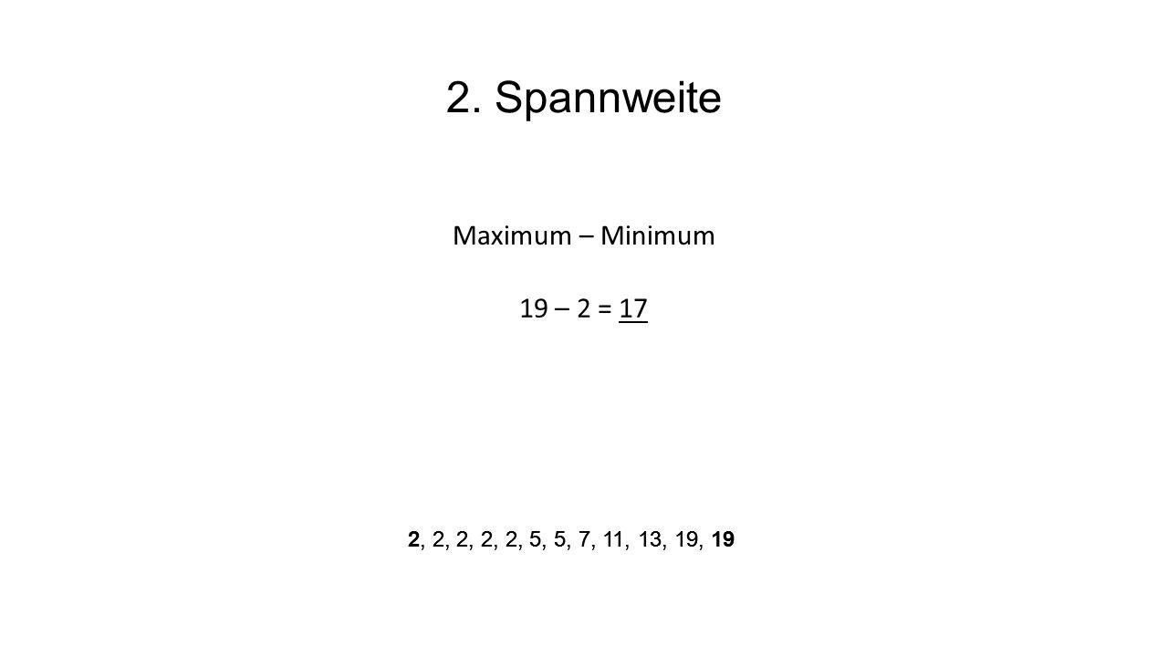 3. Median/Zentralwert 2, 2, 2, 2, 2, 5, 5, 7, 11, 13, 19, 19 5