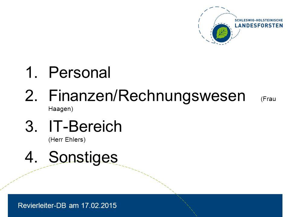 1.Personal 2.Finanzen/Rechnungswesen (Frau Haagen) 3.IT-Bereich (Herr Ehlers) 4.Sonstiges Revierleiter-DB am 17.02.2015
