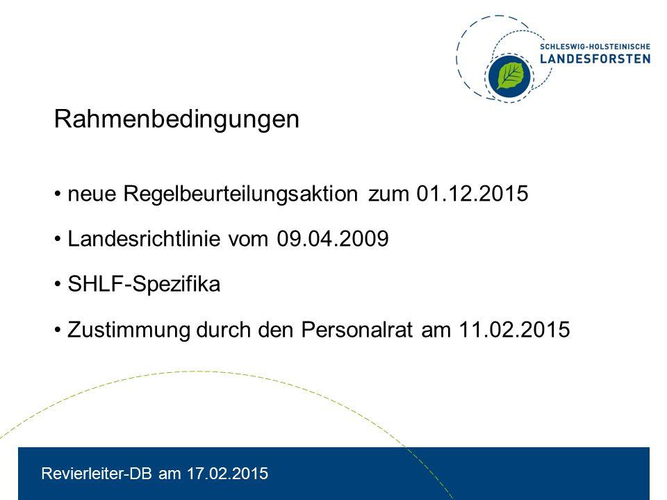 Rahmenbedingungen neue Regelbeurteilungsaktion zum 01.12.2015 Landesrichtlinie vom 09.04.2009 SHLF-Spezifika Zustimmung durch den Personalrat am 11.02.2015 Revierleiter-DB am 17.02.2015