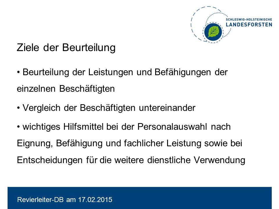 Revierleiter-DB am 17.02.2015 Anwendungsbereich grundsätzlich alle Beamtinnen und Beamte der Besoldungsordnung A Beschäftigte ab Entgeltgruppe 9 aufwärts nur auf eigenen Antrag Beamte, die am Regelbeurteilungsstichtag das 55.
