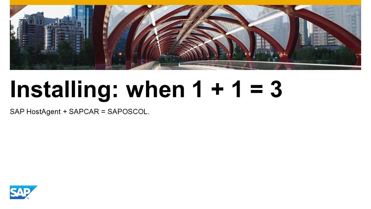 Installing: when 1 + 1 = 3 SAP HostAgent + SAPCAR = SAPOSCOL.