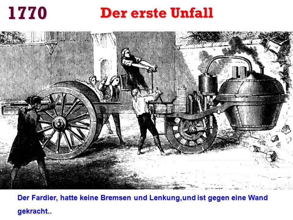 Der Fardier von Cugnot Geschwindigkeit: 4 km / h Betriebsdauer: 15 Minuten Betriebsdauer: 15 Minuten Der Wagen wurde von einem Dampfkessel angetrieben
