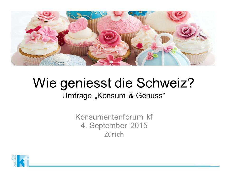 """Wie geniesst die Schweiz Umfrage """"Konsum & Genuss Konsumentenforum kf 4. September 2015 Zürich"""