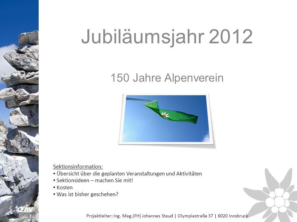 Jubiläumsjahr 2012 150 Jahre Alpenverein Projektleiter: Ing.