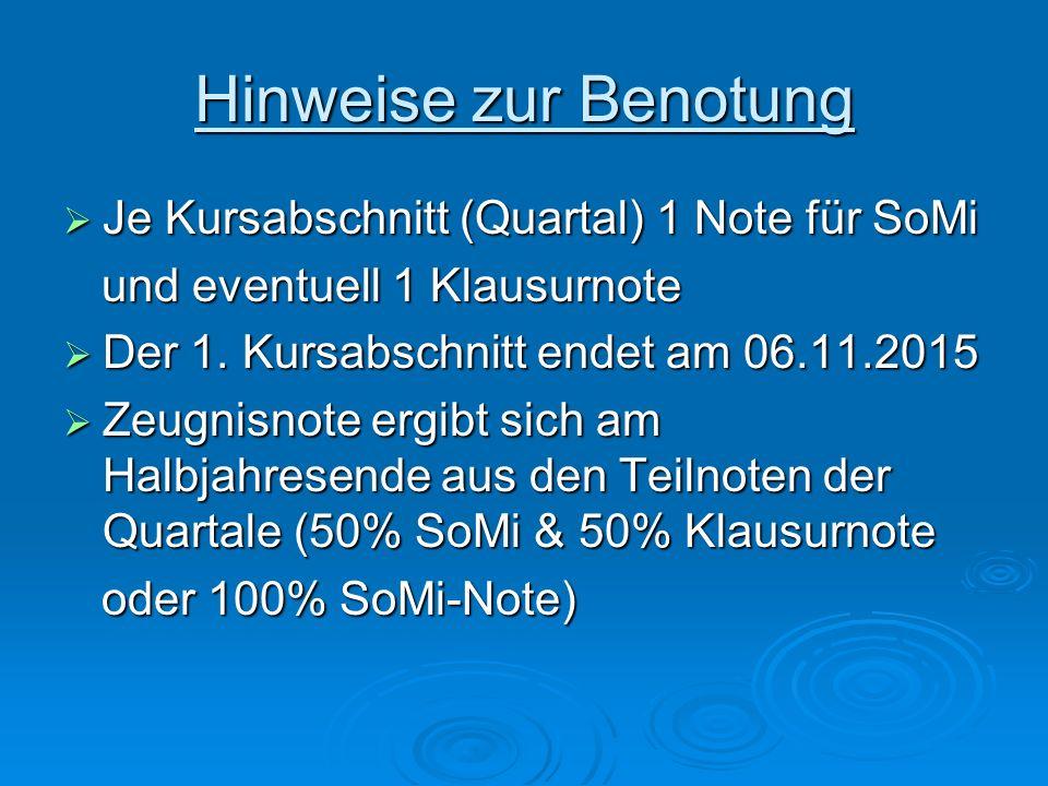 Hinweise zur Benotung  Je Kursabschnitt (Quartal) 1 Note für SoMi und eventuell 1 Klausurnote und eventuell 1 Klausurnote  Der 1.