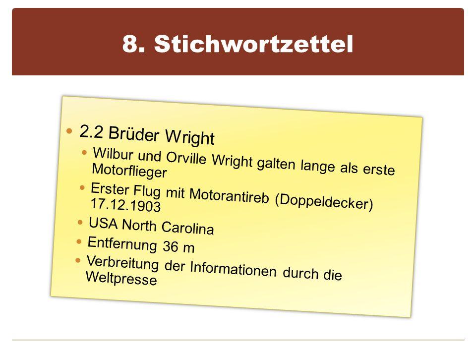 8. Stichwortzettel 2.2 Brüder Wright Wilbur und Orville Wright galten lange als erste Motorflieger Erster Flug mit Motorantireb (Doppeldecker) 17.12.1