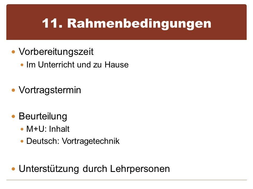 11. Rahmenbedingungen Vorbereitungszeit Im Unterricht und zu Hause Vortragstermin Beurteilung M+U: Inhalt Deutsch: Vortragetechnik Unterstützung durch