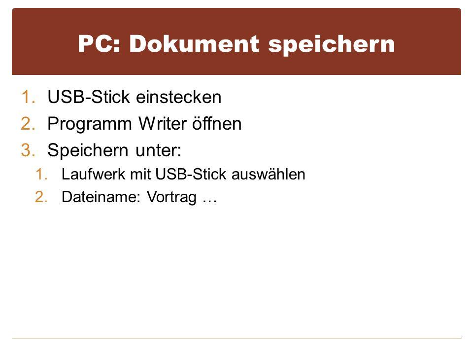 PC: Dokument speichern 1.USB-Stick einstecken 2.Programm Writer öffnen 3.Speichern unter: 1.Laufwerk mit USB-Stick auswählen 2.Dateiname: Vortrag …