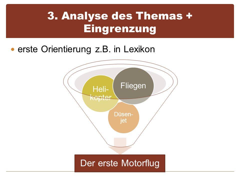 3. Analyse des Themas + Eingrenzung erste Orientierung z.B. in Lexikon Der erste Motorflug Düsen- jet Heli- kopter Fliegen