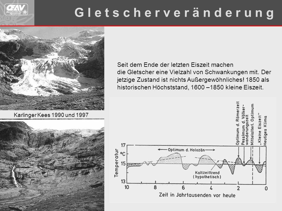 Seit dem Ende der letzten Eiszeit machen die Gletscher eine Vielzahl von Schwankungen mit. Der jetzige Zustand ist nichts Außergewöhnliches! 1850 als