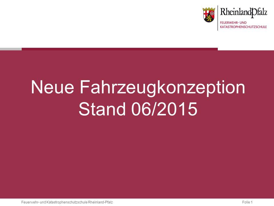 Folie 1Feuerwehr- und Katastrophenschutzschule Rheinland-Pfalz Neue Fahrzeugkonzeption Stand 06/2015