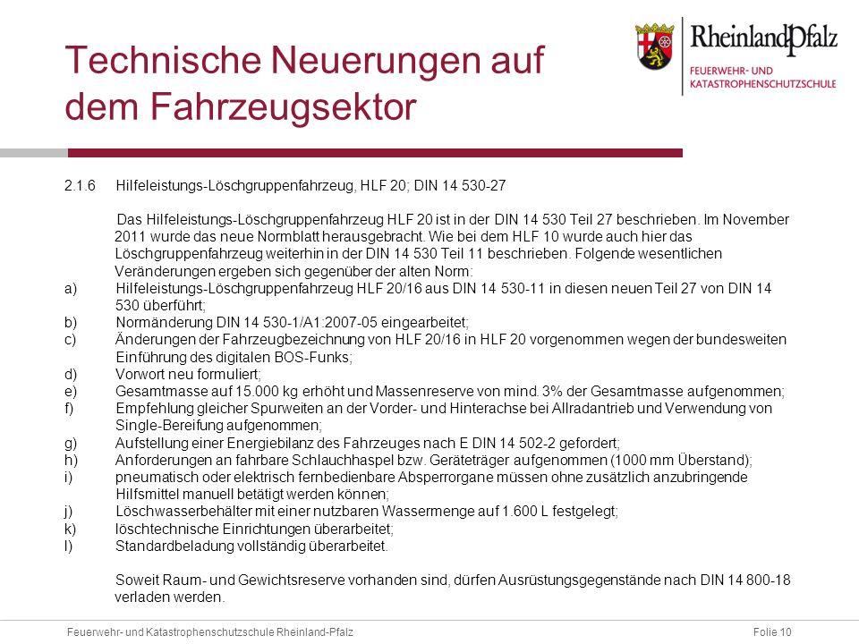 Folie 10Feuerwehr- und Katastrophenschutzschule Rheinland-Pfalz Technische Neuerungen auf dem Fahrzeugsektor 2.1.6Hilfeleistungs-Löschgruppenfahrzeug,