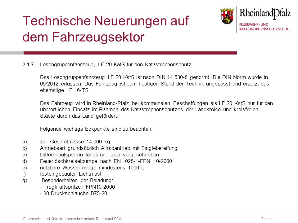 Folie 11Feuerwehr- und Katastrophenschutzschule Rheinland-Pfalz Technische Neuerungen auf dem Fahrzeugsektor 2.1.7Löschgruppenfahrzeug, LF 20 KatS für