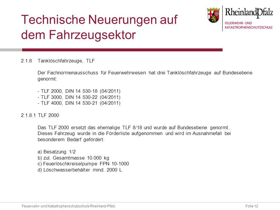 Folie 12Feuerwehr- und Katastrophenschutzschule Rheinland-Pfalz Technische Neuerungen auf dem Fahrzeugsektor 2.1.8Tanklöschfahrzeuge, TLF Der Fachnorm