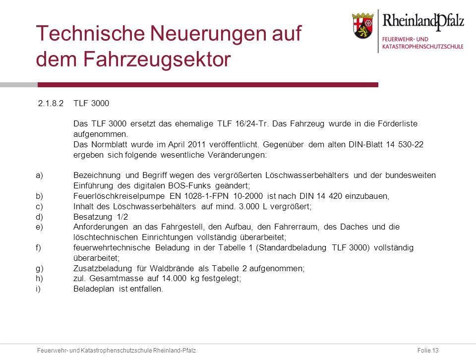 Folie 13Feuerwehr- und Katastrophenschutzschule Rheinland-Pfalz Technische Neuerungen auf dem Fahrzeugsektor 2.1.8.2 TLF 3000 Das TLF 3000 ersetzt das