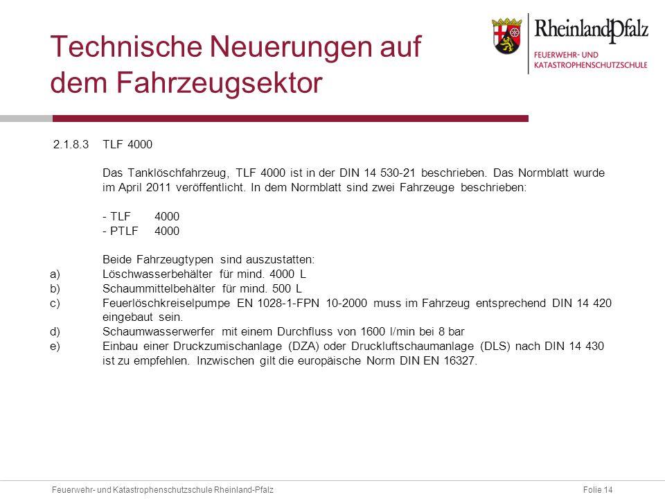 Folie 14Feuerwehr- und Katastrophenschutzschule Rheinland-Pfalz Technische Neuerungen auf dem Fahrzeugsektor 2.1.8.3 TLF 4000 Das Tanklöschfahrzeug, T