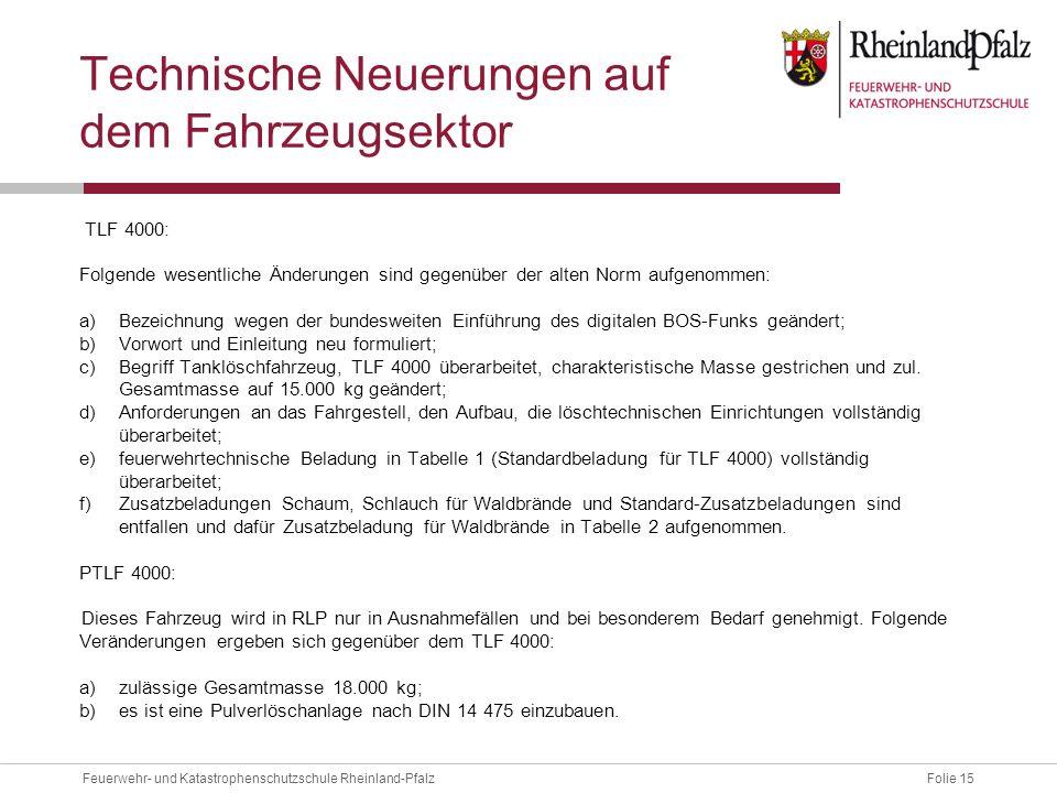 Folie 15Feuerwehr- und Katastrophenschutzschule Rheinland-Pfalz Technische Neuerungen auf dem Fahrzeugsektor TLF 4000: Folgende wesentliche Änderungen