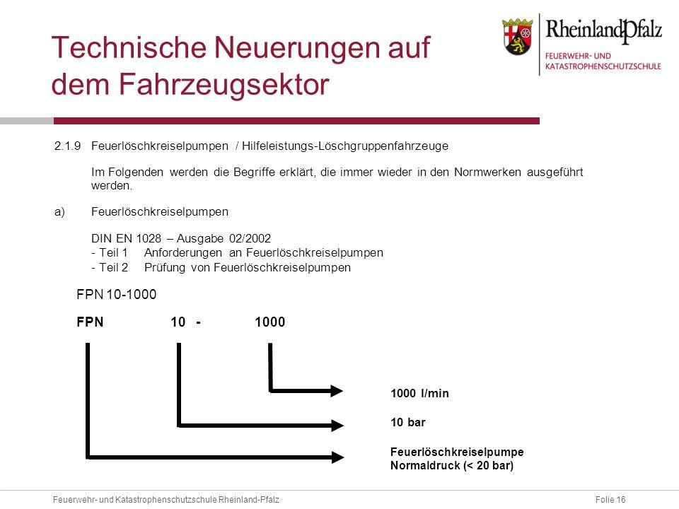Folie 16Feuerwehr- und Katastrophenschutzschule Rheinland-Pfalz Technische Neuerungen auf dem Fahrzeugsektor 2.1.9Feuerlöschkreiselpumpen / Hilfeleist