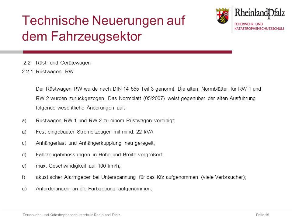 Folie 18Feuerwehr- und Katastrophenschutzschule Rheinland-Pfalz Technische Neuerungen auf dem Fahrzeugsektor 2.2Rüst- und Gerätewagen 2.2.1Rüstwagen,