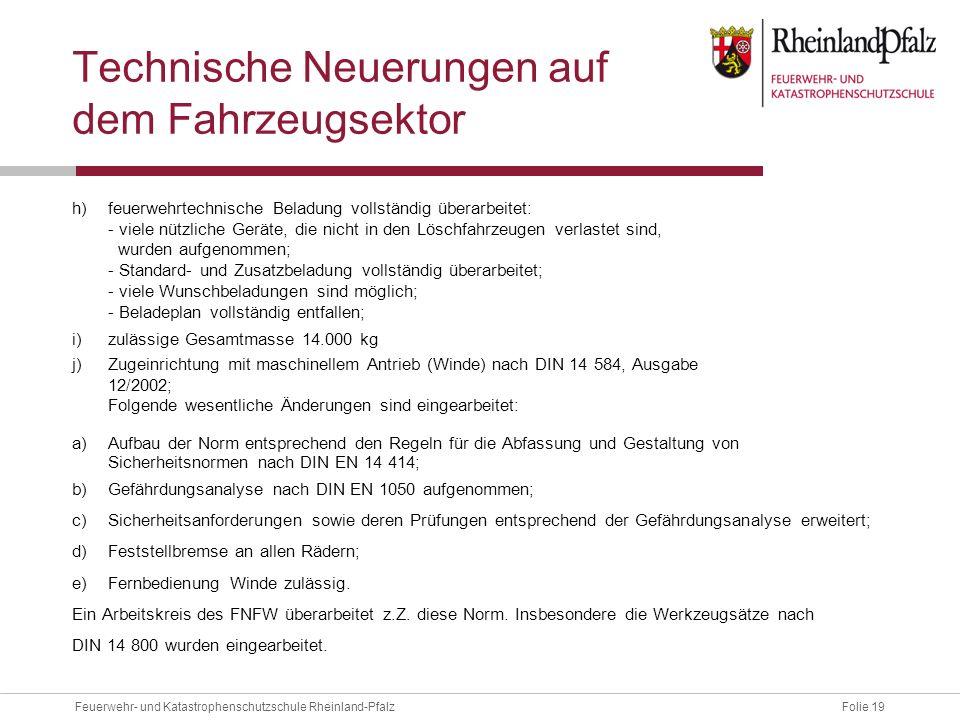 Folie 19Feuerwehr- und Katastrophenschutzschule Rheinland-Pfalz Technische Neuerungen auf dem Fahrzeugsektor h)feuerwehrtechnische Beladung vollständi