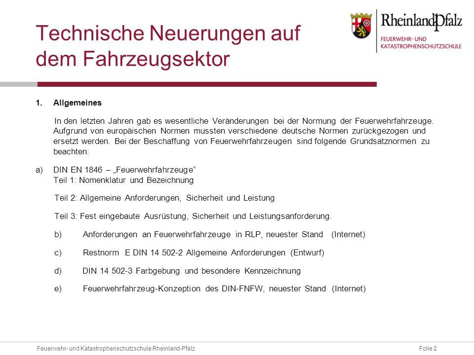 Folie 2Feuerwehr- und Katastrophenschutzschule Rheinland-Pfalz Technische Neuerungen auf dem Fahrzeugsektor 1.Allgemeines In den letzten Jahren gab es