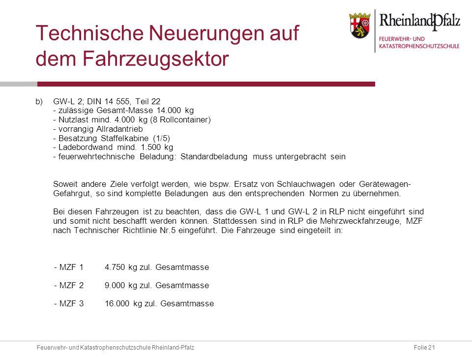 Folie 21Feuerwehr- und Katastrophenschutzschule Rheinland-Pfalz Technische Neuerungen auf dem Fahrzeugsektor b)GW-L 2; DIN 14 555, Teil 22 - zulässige