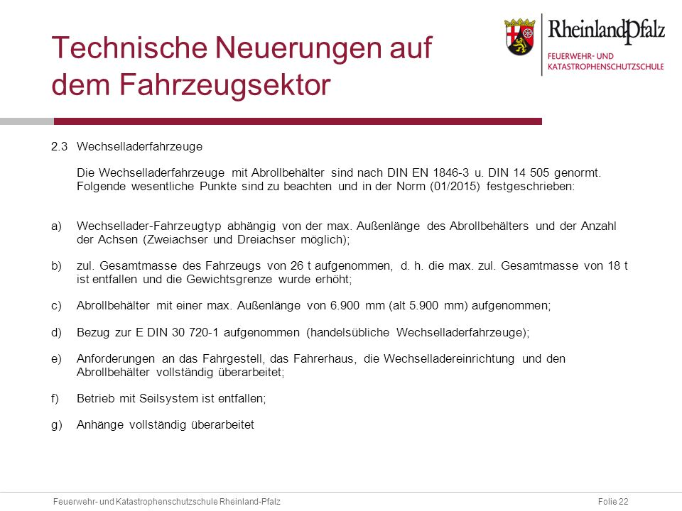 Folie 22Feuerwehr- und Katastrophenschutzschule Rheinland-Pfalz Technische Neuerungen auf dem Fahrzeugsektor 2.3 Wechselladerfahrzeuge Die Wechsellade