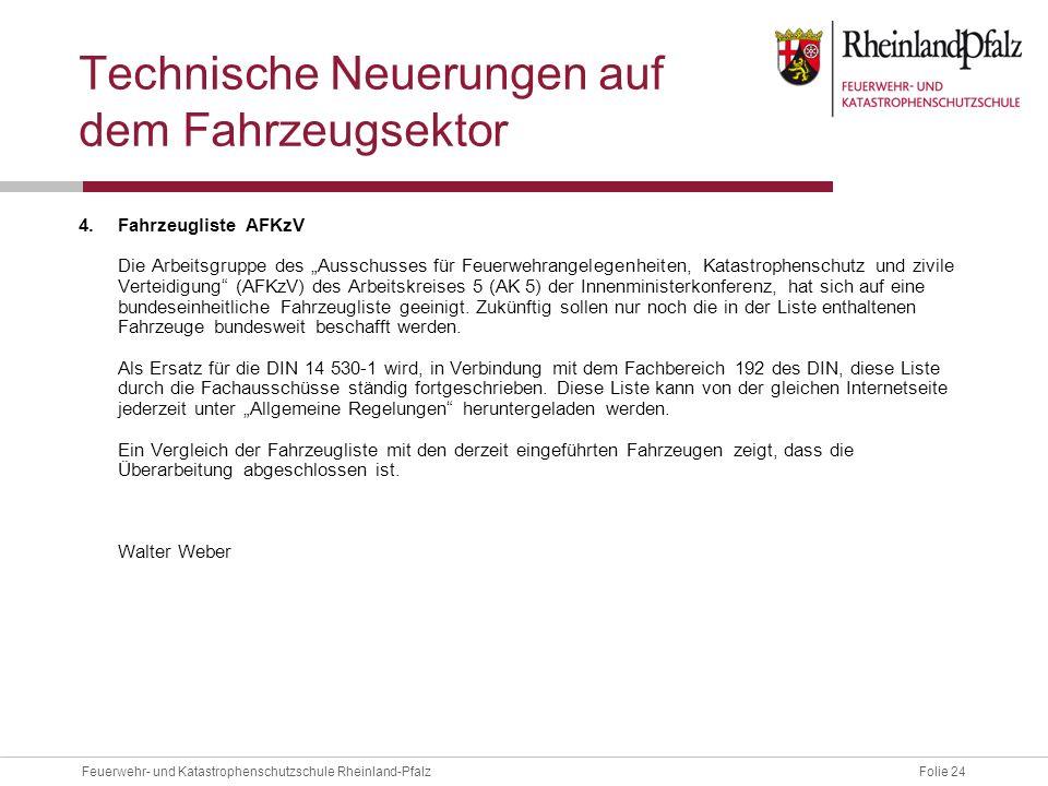 Folie 24Feuerwehr- und Katastrophenschutzschule Rheinland-Pfalz Technische Neuerungen auf dem Fahrzeugsektor 4.Fahrzeugliste AFKzV Die Arbeitsgruppe d