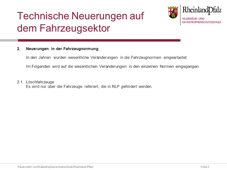 Folie 3Feuerwehr- und Katastrophenschutzschule Rheinland-Pfalz Technische Neuerungen auf dem Fahrzeugsektor 2. Neuerungen in der Fahrzeugnormung In de