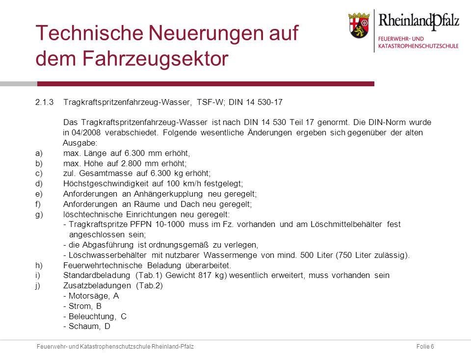 Folie 6Feuerwehr- und Katastrophenschutzschule Rheinland-Pfalz Technische Neuerungen auf dem Fahrzeugsektor 2.1.3Tragkraftspritzenfahrzeug-Wasser, TSF