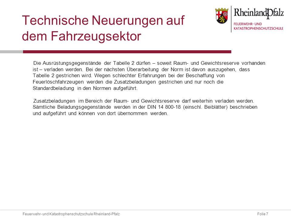 Folie 7Feuerwehr- und Katastrophenschutzschule Rheinland-Pfalz Technische Neuerungen auf dem Fahrzeugsektor Die Ausrüstungsgegenstände der Tabelle 2 d