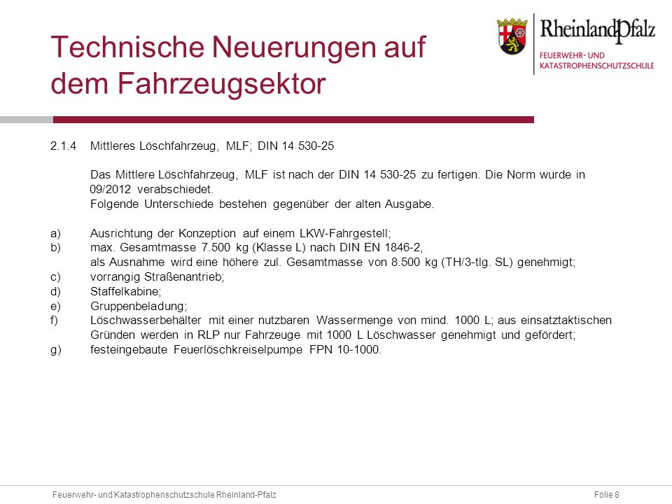 Folie 8Feuerwehr- und Katastrophenschutzschule Rheinland-Pfalz Technische Neuerungen auf dem Fahrzeugsektor 2.1.4Mittleres Löschfahrzeug, MLF; DIN 14