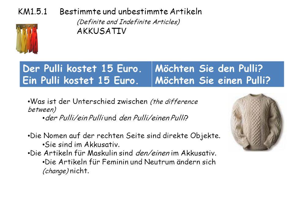 KM1.5.1 Bestimmte und unbestimmte Artikeln (Definite and Indefinite Articles) AKKUSATIV Der Pulli kostet 15 Euro.