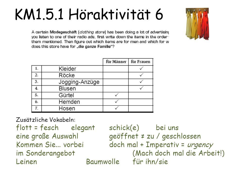 KM1.5.1 Höraktivität 6 Zusätzliche Vokabeln: flott = fesch elegantschick(e) bei uns eine große Auswahlgeöffnet ≠ zu / geschlossen Kommen Sie...