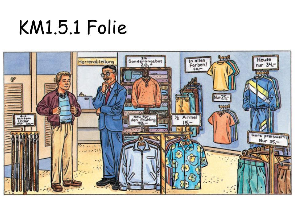 KM1.5.1 Mehr Grammatik You and your friend are in a clothing store talking about prices, color and fit of various items of clothing.