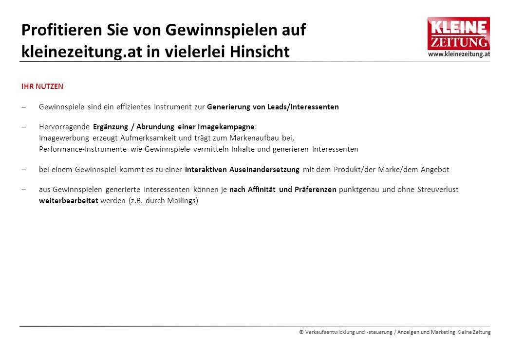 © Verkaufsentwicklung und -steuerung / Anzeigen und Marketing Kleine Zeitung Profitieren Sie von Gewinnspielen auf kleinezeitung.at in vielerlei Hinsi
