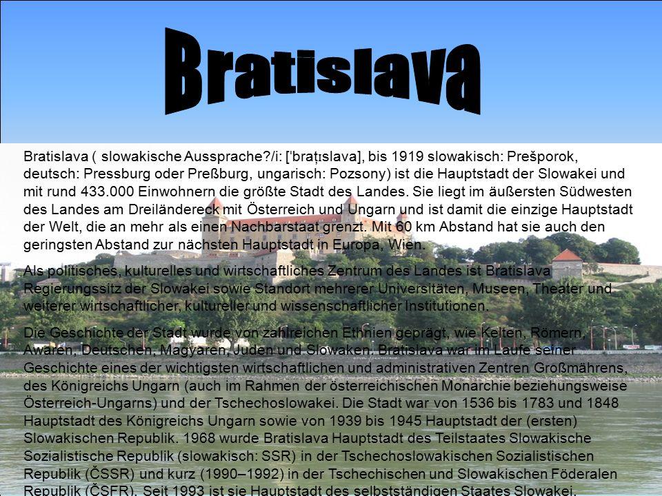 ..\Desktop\Dunarea-la-Bratisla.jpg Bratislava ( slowakische Aussprache?/i: [ ˈ braţ ɪ slava], bis 1919 slowakisch: Prešporok, deutsch: Pressburg oder Preßburg, ungarisch: Pozsony) ist die Hauptstadt der Slowakei und mit rund 433.000 Einwohnern die größte Stadt des Landes.