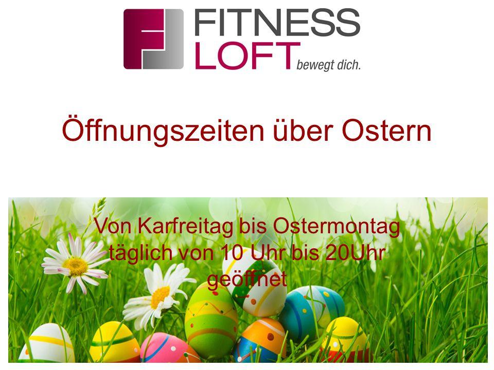 Öffnungszeiten über Ostern Von Karfreitag bis Ostermontag täglich von 10 Uhr bis 20Uhr geöffnet