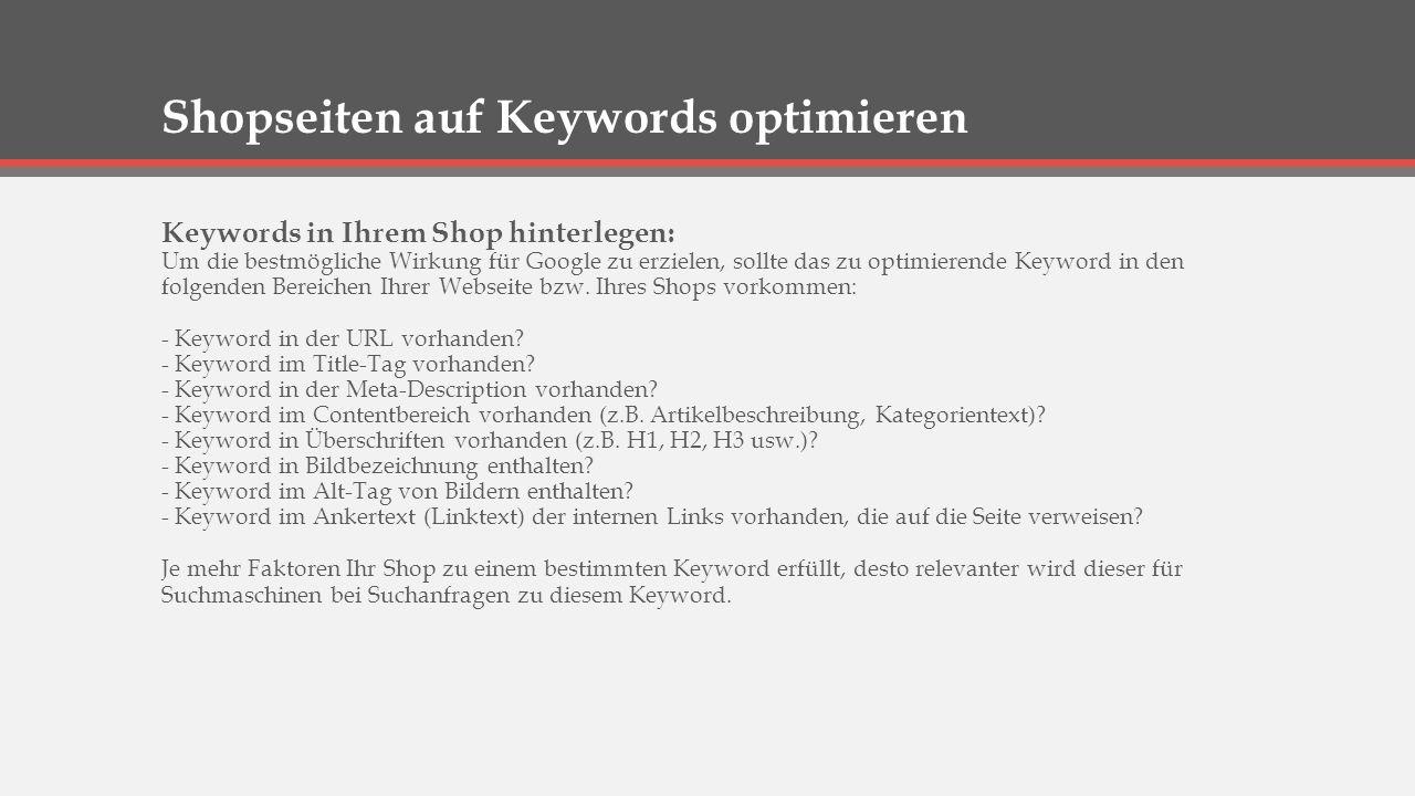 Shopseiten auf Keywords optimieren Keywords in Ihrem Shop hinterlegen: Um die bestmögliche Wirkung für Google zu erzielen, sollte das zu optimierende Keyword in den folgenden Bereichen Ihrer Webseite bzw.