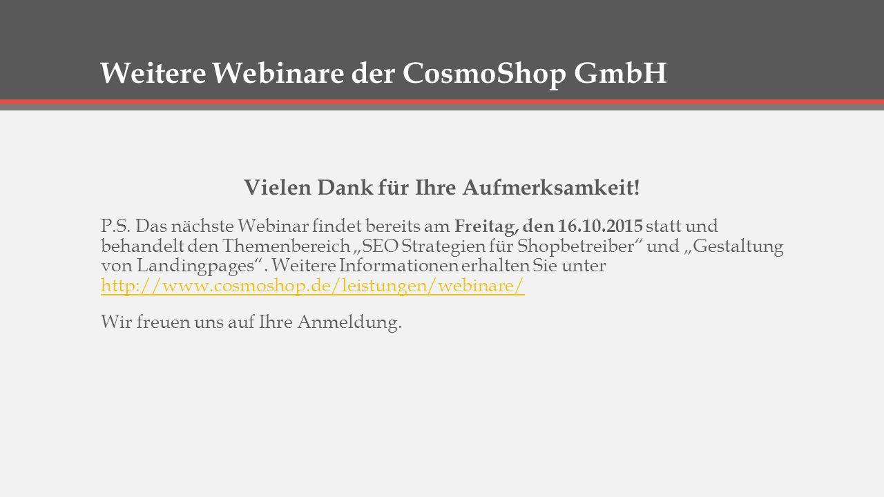 Weitere Webinare der CosmoShop GmbH Vielen Dank für Ihre Aufmerksamkeit.