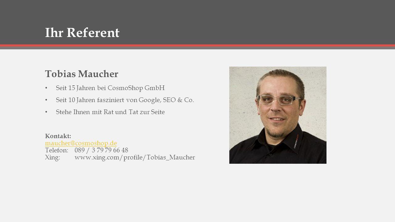 Ihr Referent Tobias Maucher Seit 15 Jahren bei CosmoShop GmbH Seit 10 Jahren fasziniert von Google, SEO & Co.