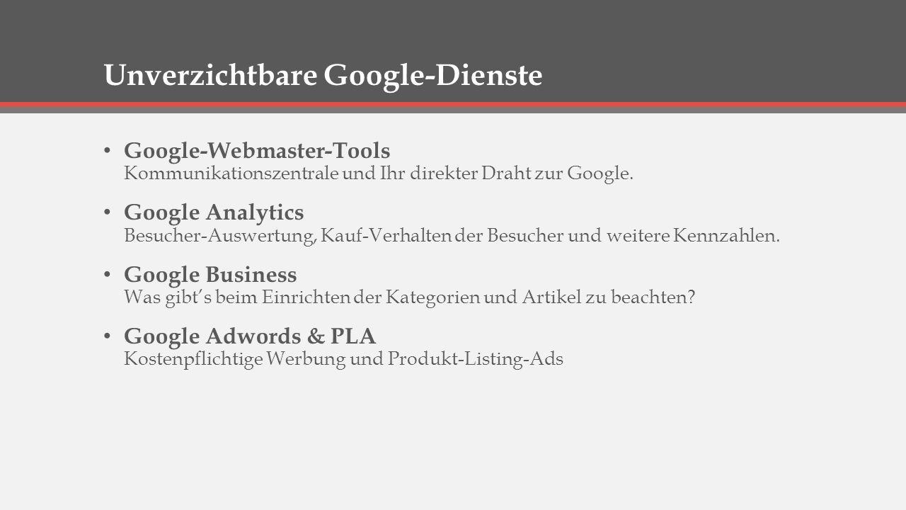 Google Webmaster Tools Google-Webmaster-Tools - Dient der Kommunikation von Google mit den Shopbetreibern.