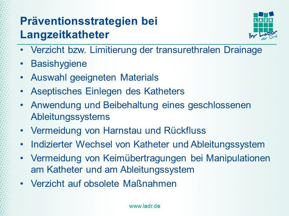 www.ladr.de Präventionsstrategien bei Langzeitkatheter Verzicht bzw. Limitierung der transurethralen Drainage Basishygiene Auswahl geeigneten Material