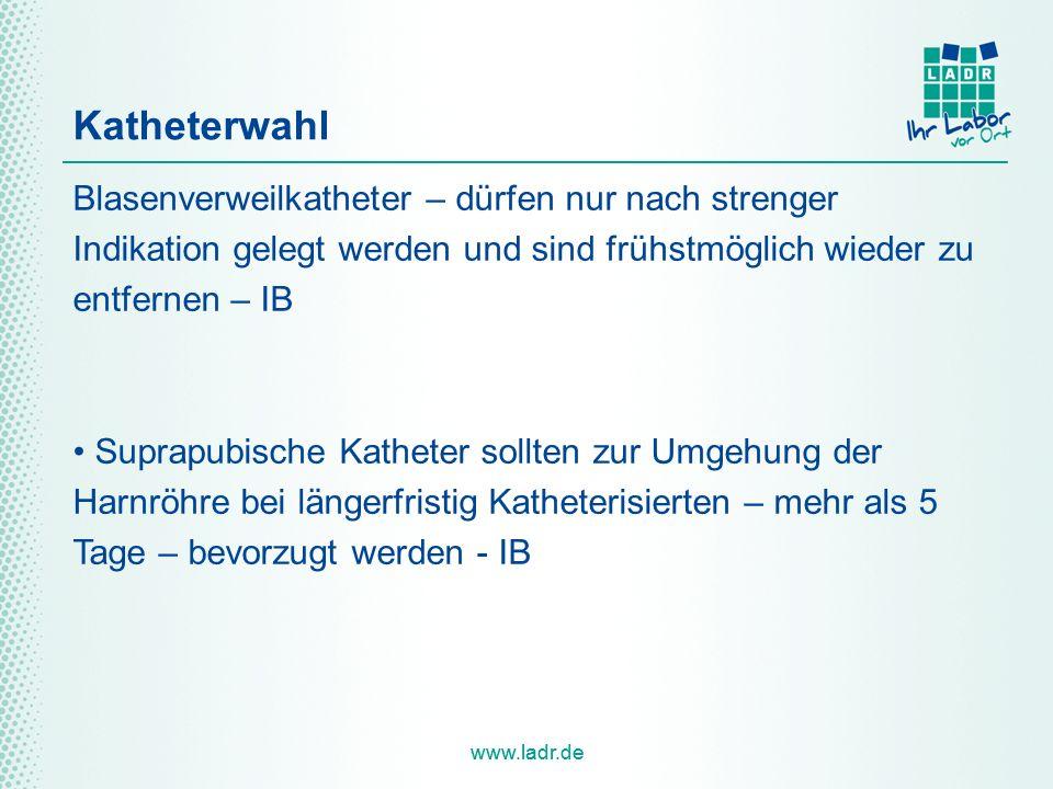 www.ladr.de Katheterwahl Blasenverweilkatheter – dürfen nur nach strenger Indikation gelegt werden und sind frühstmöglich wieder zu entfernen – IB Sup