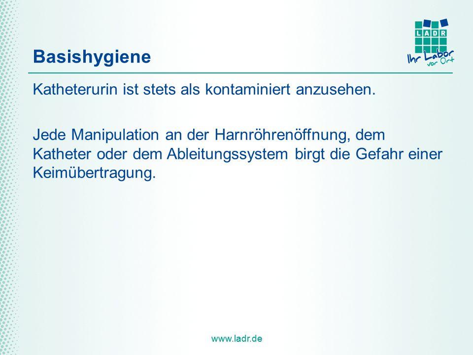 www.ladr.de Basishygiene Katheterurin ist stets als kontaminiert anzusehen. Jede Manipulation an der Harnröhrenöffnung, dem Katheter oder dem Ableitun